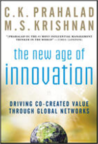 The New Age of Innovation: Driving Co-Created Value Through Global Networks by C.K. Prahalad & M.S. Krishnan