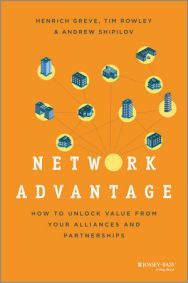 Network Advantage: How to Unlock Value From Your Alliances and Partnerships by Heinrich Greve, Tim Rowley & Andrew Shipilov
