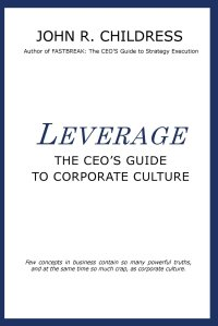Leverage: The CEO's Guide to Corporate Culture by John R. Childress